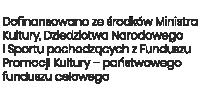 Dofinansowano ze środków Ministra Kultury, Dziedzictwa Narodowego i Sportu